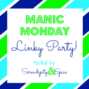http://serendipityandspice.com/manic-monday-linky-party-217/
