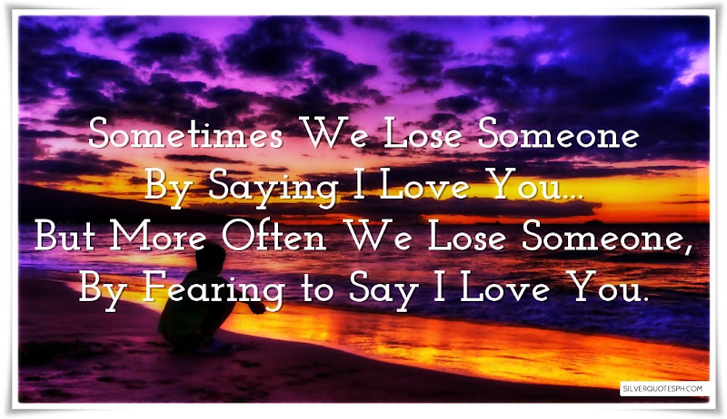 Sometimes We Lose Someone By Saying I Love You, Picture Quotes, Love Quotes, Sad Quotes, Sweet Quotes, Birthday Quotes, Friendship Quotes, Inspirational Quotes, Tagalog Quotes
