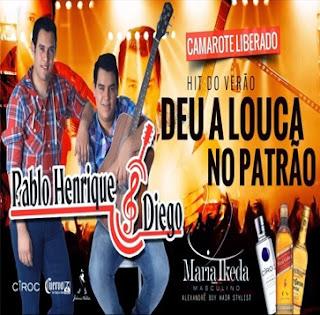 Pablo+Henrique+e+Diego+ +Deu+a+Louca+no+Patr%C3%A3o Pablo Henrique e Diego – Deu a Louca no Patrão – Mp3