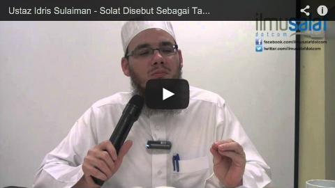 Ustaz Idris Sulaiman – Solat Disebut Sebagai Tasbih