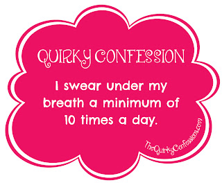 Quirky Confession: I swear under my breath a minimum of 10 times a day. ~ TheQuirkyConfessions.com
