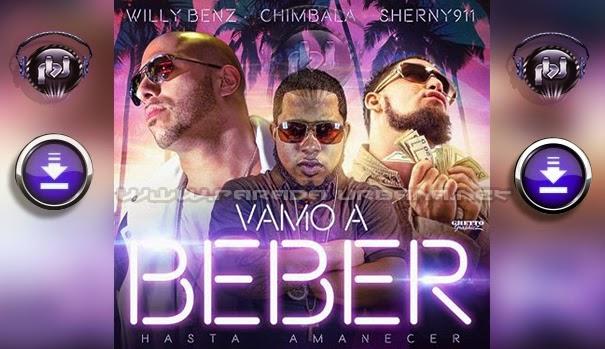 ESCUCCHAR Y DESCARGAR - Chimbala ft Willy Benz & Sherny 911 – Vamos a Beber