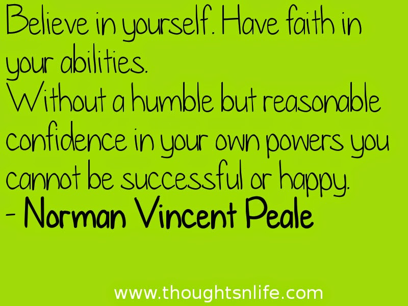 Believe in yourself. Have faith in your abilities.