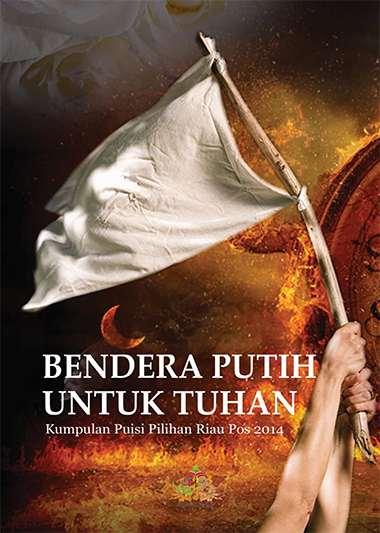 Bendera Putih Untuk Tuhan Kumpulan Puisi