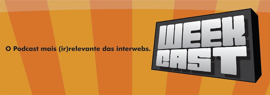 Weekcast - O Podcast mais (ir)relevante das interwebs!