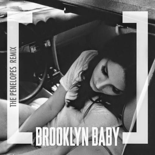 Lana Del Rey - Brooklyn Baby (The Penelopes Remix)