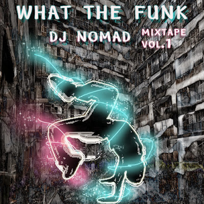 Nomad - What the Funk Mixtape Vol.1
