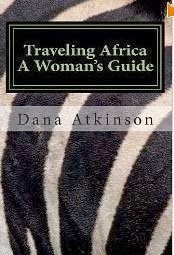 TRAVELING AFRICA, A WOMAN'S GUIDE Updated 2013 Version