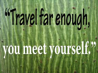 """""""Travel far enough, you meet yourself."""""""