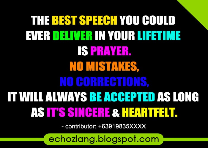 The best speech you could ever deliver in your lifetime is prayer.