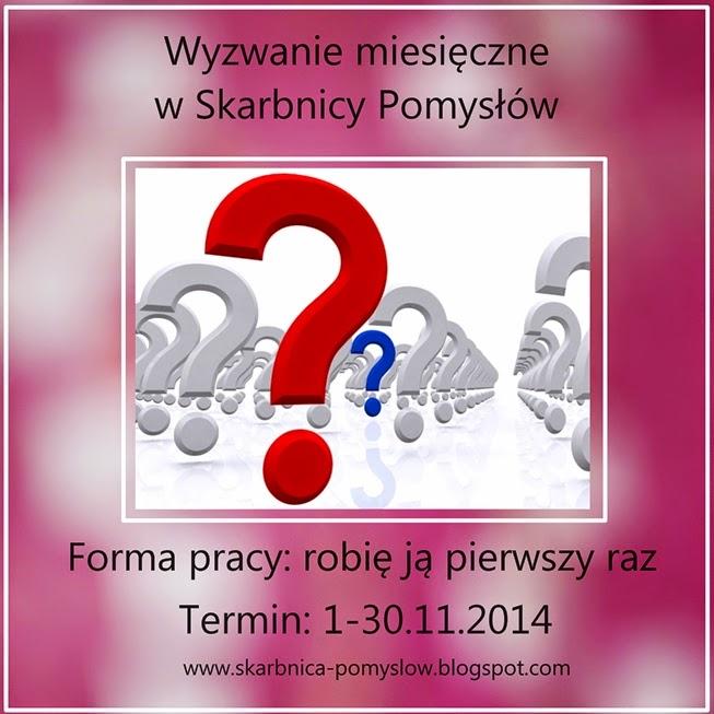 http://skarbnica-pomyslow.blogspot.com/2014/11/wyzwanie-miesieczne-listopadowe-forma.html