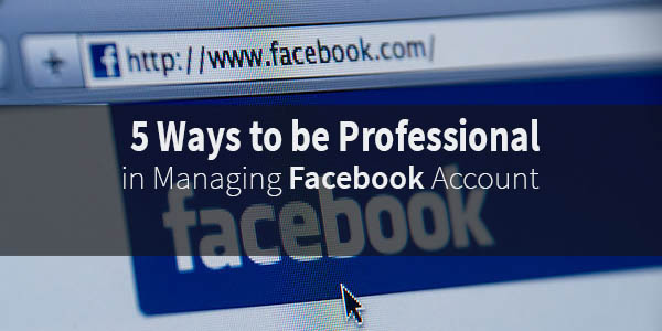 5 Ways to be Professional in Managing Facebook Account