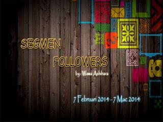 http://www.wawaashihara.com/2014/02/segmen-followers-by-wawa-ashihara.html