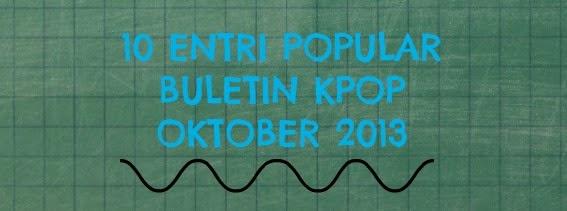 10 entri popular buletin kpop oktober 2013