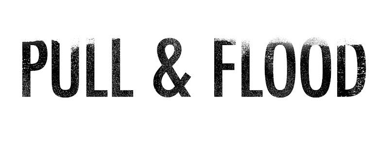 PULL & FLOOD