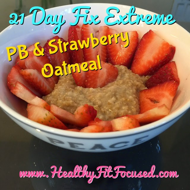 PB & Strawberry Oatmeal, 21 day fix extreme approved recipe, www.HealthyFitFocused.com