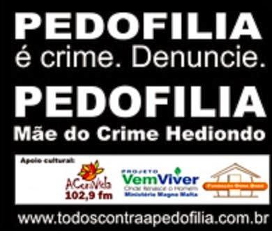 DIGA NAO A PEDOFILIA .. DENUNCIE