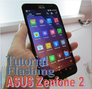 Tutorial Terbaru Flashing Asus Zenfone 2 ZE500CL, ZE550ML dan ZE551ML