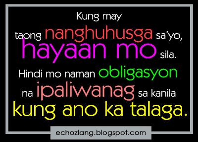Kung may taong nanghuhusga sayo hayaan mo sila.