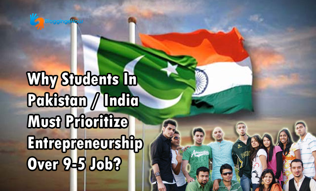 Students In Pakistan / India Must Priortize Entrepreneurship Over 9-5 Job?
