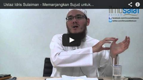 Ustaz Idris Sulaiman – Memanjangkan Sujud untuk Berdoa