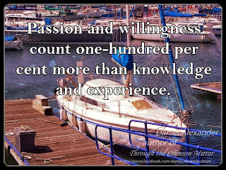 Passion and willingness count one-hundred per cent more than knowledge and experience.