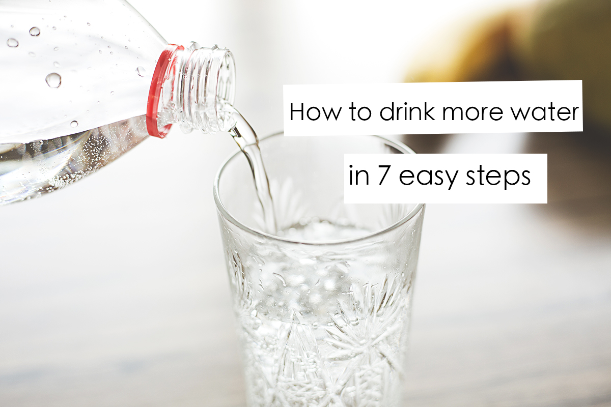 How to Drink More Water in 7 Easy Steps