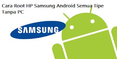 Cara Root HP Samsung Android Semua Tipe Tanpa PC