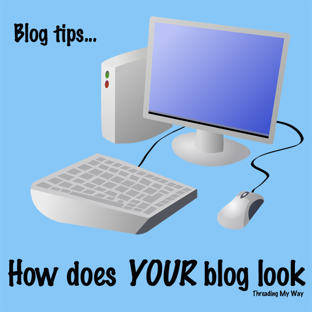 How does YOUR blog look... tips for improving the look of your blog ~ Threading My Way