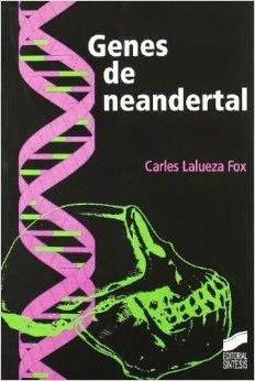 Genes de Neandertal / Carles Lalueza Fox