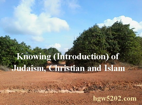 Knowing (Introduction) of Judaism, Christian and Islam