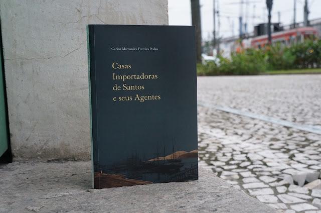 """Livro """"Casas Importadoras de Santos e seus Agentes"""", autora Carina Pedro"""