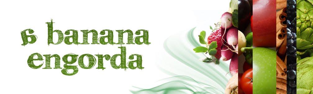 A banana engorda - blog de nutrição anti-modas e anti-fundamentalismos