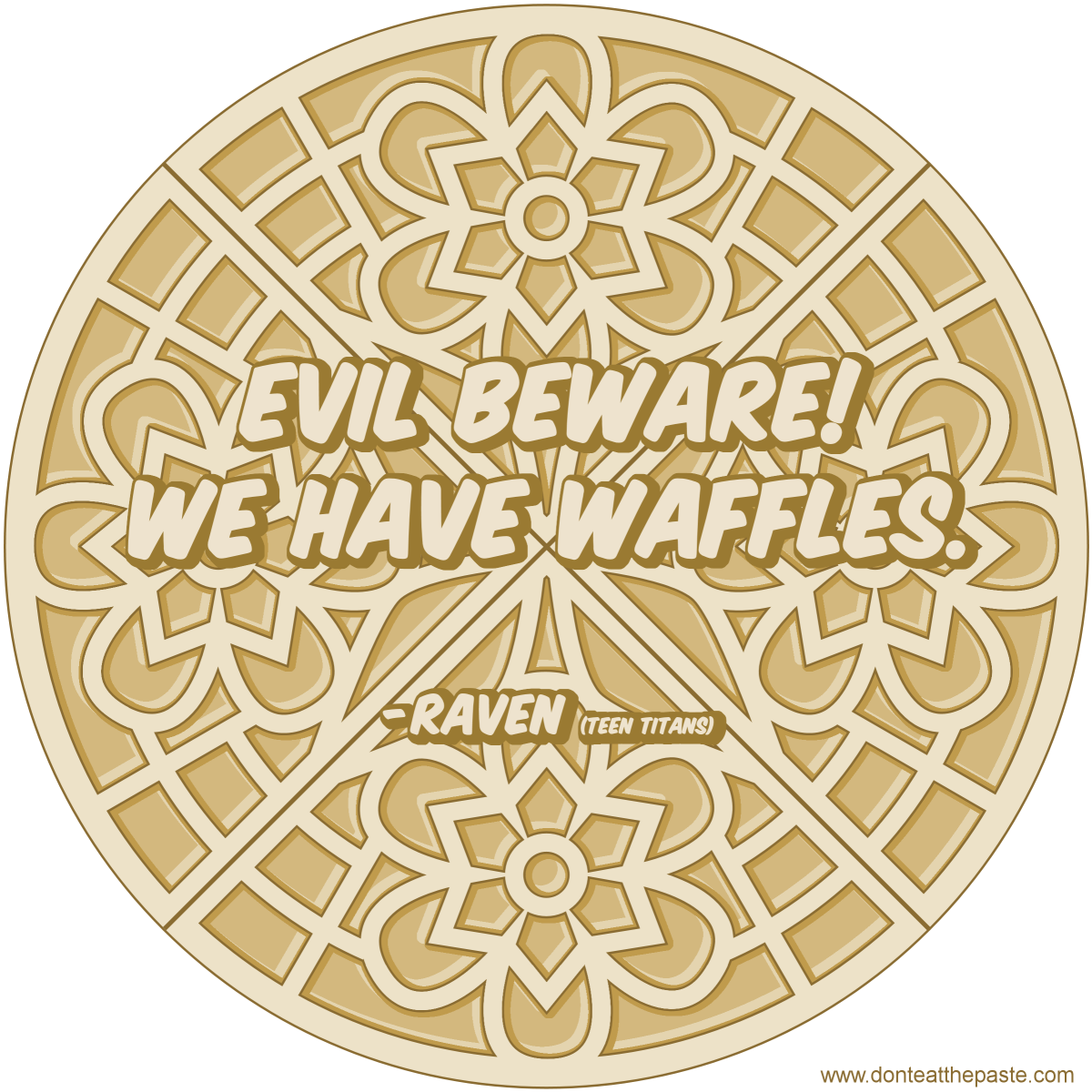 Evil beware- we have waffles.