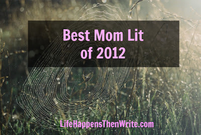 Best Mom Lit of 2012 {LifeHappensThenWrite.com}