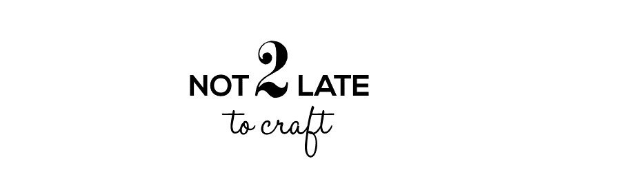 Not 2 late to craft
