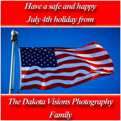 Have a safe and happy July 4th holiday from The Dakota Visions Photography LLC family!