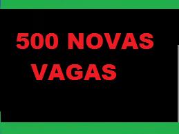 500 NOVAS VAGAS