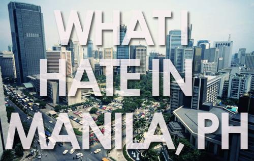 I hate Manila