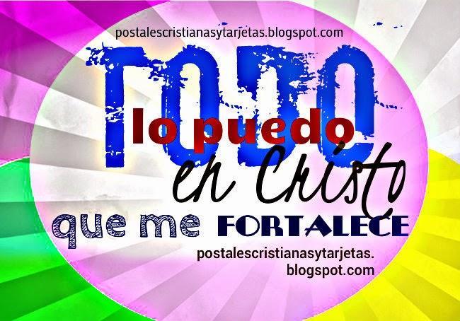 Imagen Cristiana Todo lo puedo en Cristo  que me Fortalece. Postales cristianas citas bíblicas, versículos, versos biblia.  Tarjetitas con mensajes crisitanos.