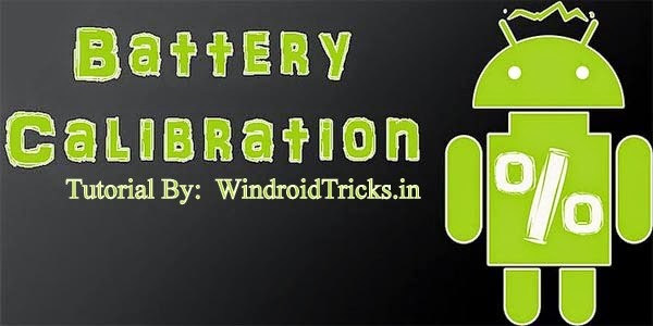 How to Calibrate Battery on Android Devices - Rooted & Unrooted Devices