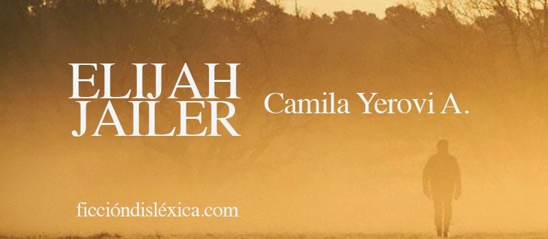 imagen de un hombre caminando en un desierto a la distancia con el título Elijah Jailer de la autora Camila Yerovi Avendaño para el blog ficciondislexica.com