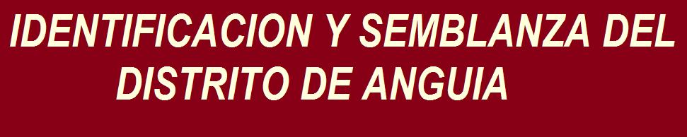 IDENTIFICACIÓN Y SEMBLANZA                    DEL                    DISTRITO DE ANGUIA