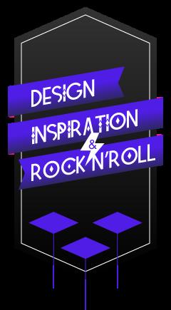 Design, Inspiration & Rock 'n' Roll
