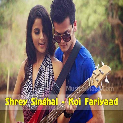 Koi Fariyaad Shrey Singhal