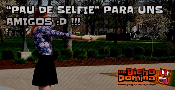 Pau de selfie para aqueles sozinhos(as)!!!