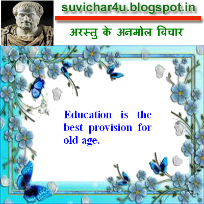 Education is the best provision for old age.