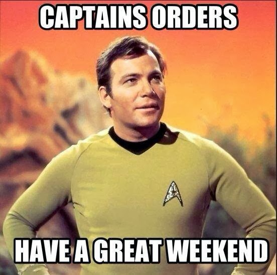 Enjoy your weekend Captain Kirk Star Trek jjbjorkman.blogspot.com