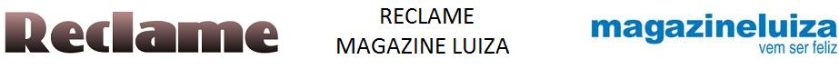 Reclame - Magazine Luiza