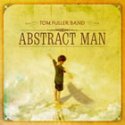 Tom Fuller Band: Abstract Man
